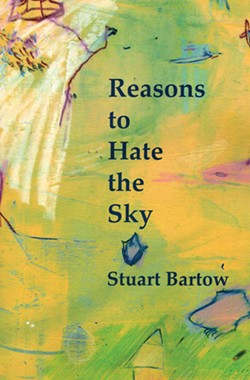 Reasons to Hate the Sky, Stuart Bartow, - WordTech Editions, 2008, $18