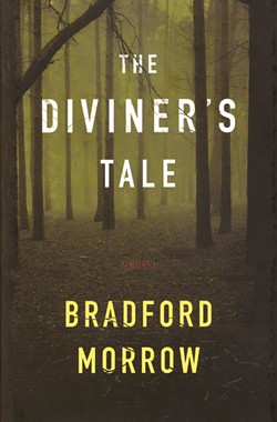 The Diviner's Tale, Bradford Morrow, Houghton Mifflin Harcourt, 2011, $26.
