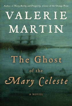 The Ghost of the Mary Celeste by Valerie Martin. Nan Talese / Doubleday, 2014, $25.95.