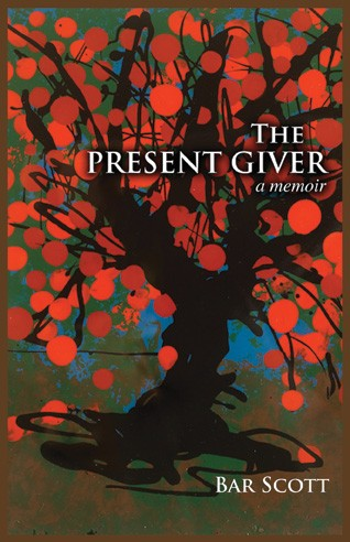 The PresentGiver: A Memoir, Bar Scott, ALM Books, 2011, $12.95.