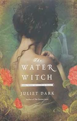 The Water Witch, Juliet Dark, Ballantine, 2013, $15