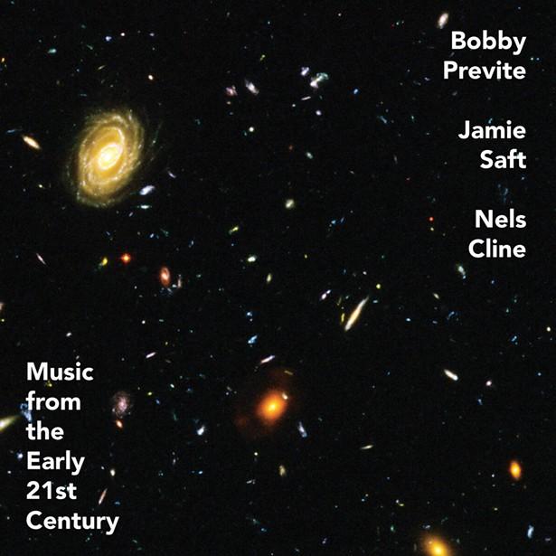 cd_bobby_previte_jamie_saft_nels_cline_music_from_the_early_21st_century.jpg