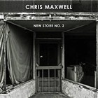 Album Review: Chris Maxwell | New Store No. 2