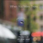 "Album Review: Nick Hetko/Rich Syracuse/Jeff ""Siege"" Siegel | When You Were There"
