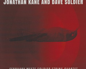 Album Review: Jonathan Kane and Dave Soldier | February Meets Soldier String Quartet