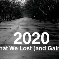 2020: What We Lost (and Gained)