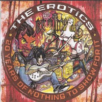 The Erotics — <i>20 Years of Nothing to Show for It</i> | Album Review