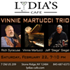 Vinnie Martucci Trio @ Lydia's Cafe
