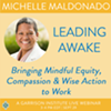 """Leading Awake: Mindful Leadership"" with Michelle Maldonado @"