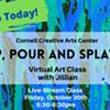 Drip, Pour & Splatter - Cornell Creative Arts Center - Virtual Class @