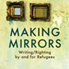 Making Mirrors: Writing/Righting by Refugees, 2018 Poetry that Goes Beyond Refugee/Citizen Binaries and Illuminates Exile as a Forced/Creative Space @ Rockefeller Hall Room 200 at Vassar College