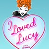 I Loved Lucy @ Bridge Street Theatre