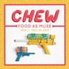 Chew: Food as Muse @ Opalka Gallery