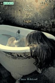 Laura Whitcomb's A Certain Slant of Light features ghostly girls in bathtubs and other creepy goings-on.