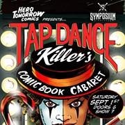 Symposium to Host Tap Dance Killer's Comic Book Cabaret on Saturday