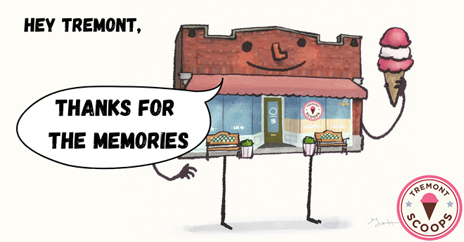 Tremont Scoops to close for good on September 19. - TREMONT SCOOPS