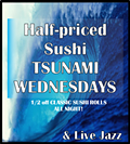 1/2 Priced Sushi for Tsunami Wednesdays