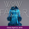 Exhibit Closing | Wow Factor: 150 Years of Bold Clothes
