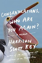 "Harrison Scott Key's latest memoir, ""Congratulations, Who Are You Again?"""