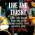 Live and Trashy