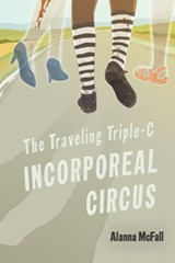 The Traveling Triple-C Incorporeal Circus by Alanna McFall - Uploaded by AlannaMcFall