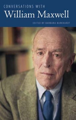 Conversations with William Maxwell, edited by Barbara Burkhardt. University Press of Mississippi. (Literary Conversations Series) 241 pages. Hardback, $40.