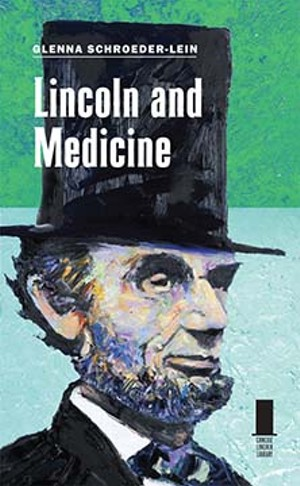 Lincoln and Medicine, by Glenna R. Schroeder-Lein.  Southern Illinois University Press, 2012. 152 pages, $19.95.
