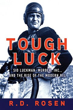 Tough Luck: Sid Luckman, Murder, Inc., and the Rise of the Modern NFL, by R. D. Rosen. Atlantic Monthly Press.