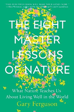 The Eight Master Lessons of Nature: What Nature Teaches Us About Living Well in the World, by Gary Ferguson. Published by Dutton, an imprint of Random House, 2019.