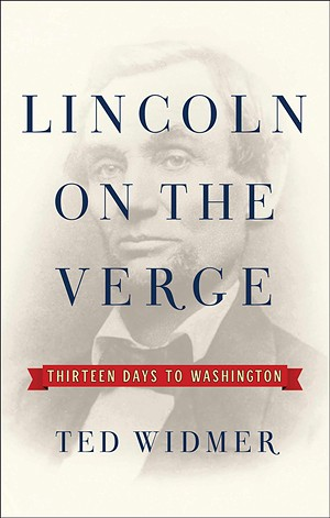 Lincoln on the Verge, by Ted Widmer. 467 pages plus 135 pages of notes and index. April 2020, Simon and Schuster.