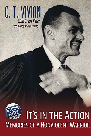 It's in the Action: Memories of a Nonviolent Warrior, by C.T. Vivian with Steve Fiffer. Foreword by Andrew Young. Published 2021 by NewSouth Books, 208 pages, $24.95. - PHOTO CREDIT: NEWSOUTH BOOKS