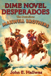 Dime Novel Desperadoes: The Notorious Maxwell Brothers By John E. Hallwas, University of Illinois Press, 2008, 448 pages, $29.95
