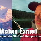 Wisdom Earned: A Mountain Climber's Perspective