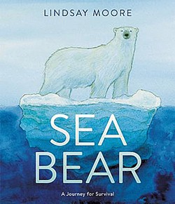Sea Bear: A Journey for Survival by Lindsay Moore