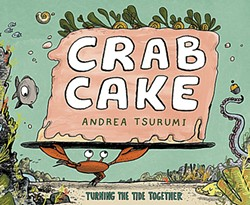 Crab Cake: Turning the Tide Together by Andrea Tsurumi