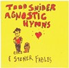 Agnostic Hymns & Stoner Fables Todd Snider (Aimless Records/Thirty Tigers)