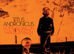 <i>Home Alone (On Halloween)</i>: Titus Andronicus at the Hi-Tone