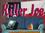 <i>Killer Joe</i>