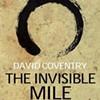 David Coventry's <i>The Invisible Mile</i>