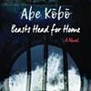 Kobo Abe's <i>Beasts Head for Home.</i>