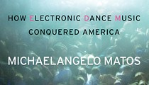 Michaelangelo Matos charts the rise of EDM from its roots in America's dance underground