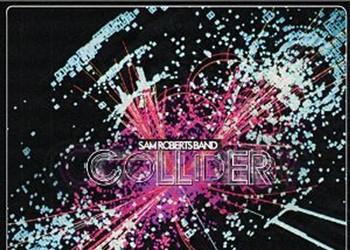 Sam Roberts - <i>Collider</i>