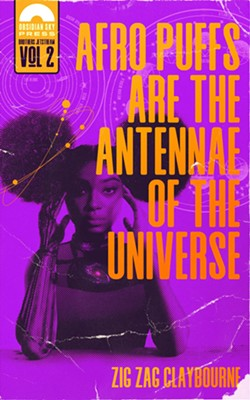Claybourne's new book, Afro Puffs Are the Antennae of the Universe, is out now. - OBSIDIAN SKY BOOKS