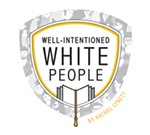 Well-Intentioned White People by Rachel Lynett
