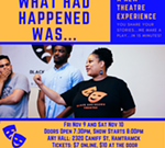"""""""What Had Happened Was"""": A Black & Brown Theatre Original Production"""