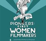 Pioneers: First Women Filmmakers