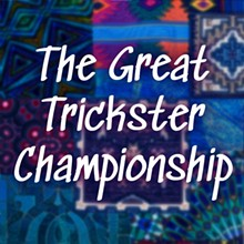 The Great Trickster Championship - Uploaded by Emily Clark