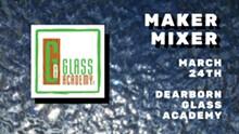 16b693e0_maker_mixer_dearborn_glass_academy.jpg