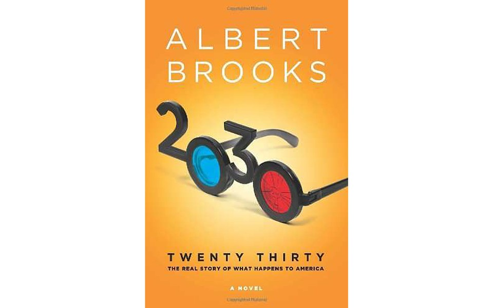 2030: The Real Story of What Happens to America - BY ALBERT BROOKS - ST. MARTIN'S PRESS