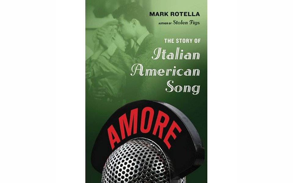 Amore: The Story of Italian American Song - BY MARK ROTELLA - FARRAR, STRAUS AND GIROUX